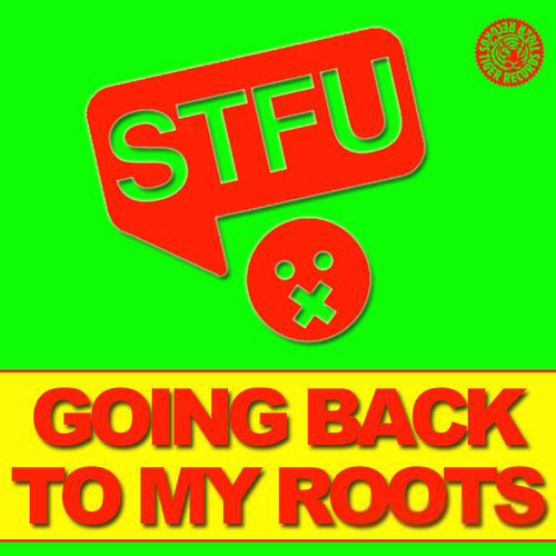STFU - Going back to my roots